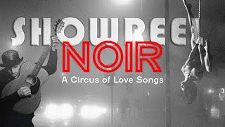NOIR • SHOWREEL • CIRCUS OF LOVE SONGS