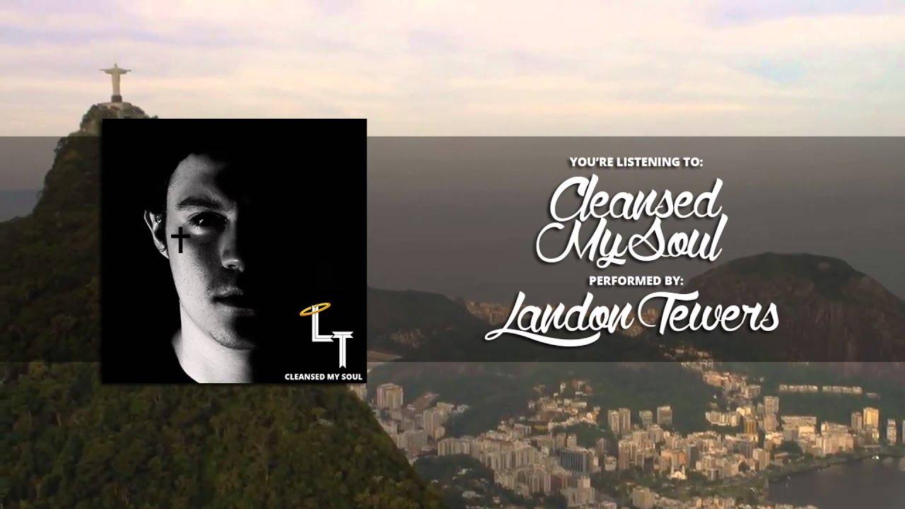 Landon Tewers - Cleansed My Soul