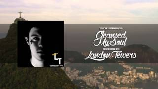 Landon Tewers - Cleansed My Soul