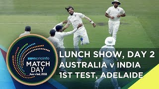 Matchday, Australia v India, 1st Test, day 2, lunch (Part 1)