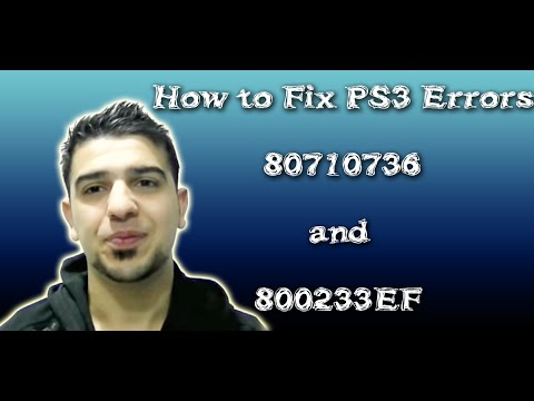 How to Fix 80710736 and 800233EF Error Codes on your PS3.