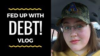 Fed up with DEBT & Interest VLOG -$11,350
