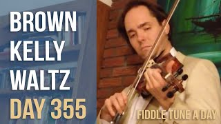 Brown Kelly Waltz - Fiddle Tune a Day - Day 355