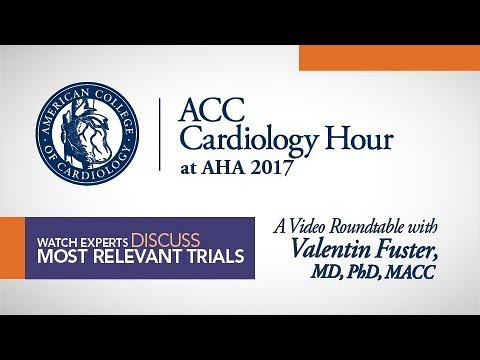 ACC Cardiology Hour at AHA 2017 With Valentin Fuster, MD, PhD, MACC
