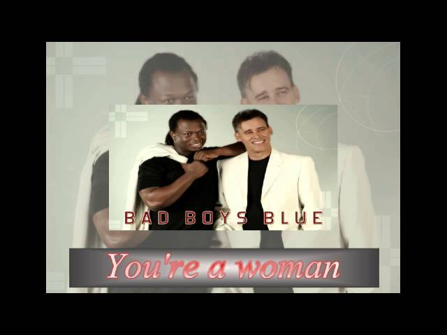 Youre a woman, by Bad Boys Blue