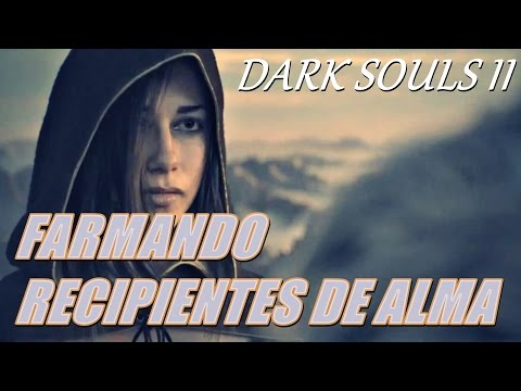DARK SOULS 2 - COMO FARMAR RECIPIENTE DE ALMA (FARMING SOUL VESSEL)