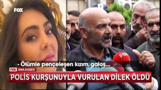 Polis kurşunuyla vurulan Dilek öldü