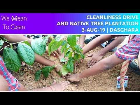 WE MEAN TO CLEAN: Cleanliness Drive and Native Tree Plantation at Dasghara (near Inderpuri)