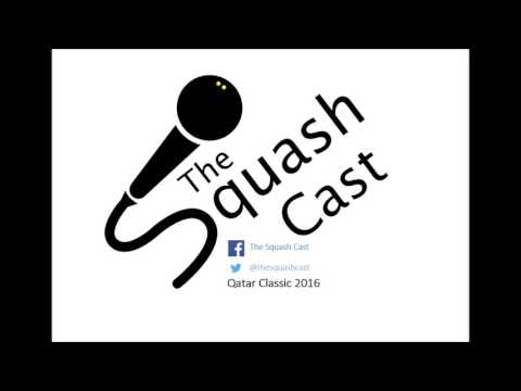 The Squash Cast Episode 10: Qatar Classic 2016