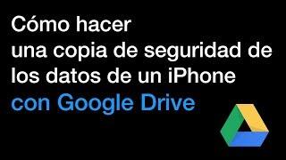 Google Drive, hacer copia de seguridad de los datos de un iPhone.