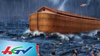 Con tàu Noah và trận đại hồng thủy trong lịch sử loài người | BÓNG THỜI GIAN - 22/6/2018