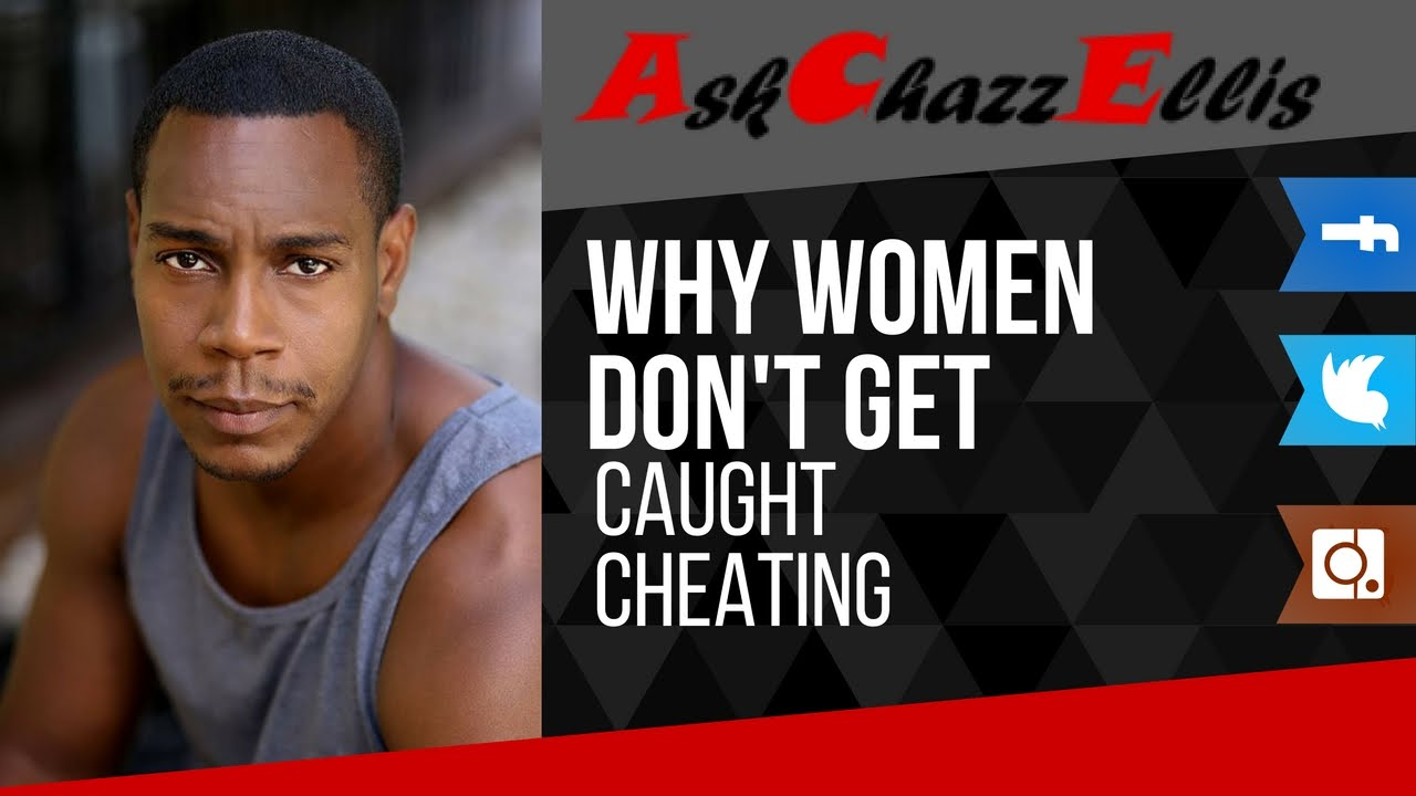 Why Women Dont Get Caught Cheating