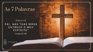 """""""Pai, nas Tuas mãos entrego o Meu Espírito"""" - Sétima Palavra #7Palavras"""