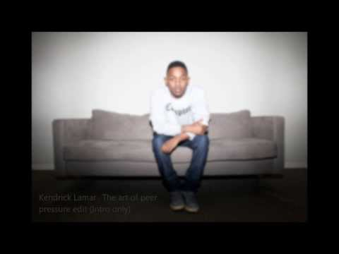 Kendrick Lamar- The art of peer pressure EXTENDED INTRO