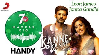 7UP Madras Gig Kanne Kanne Lyrics Leon James & Jonita Gandhi Visual Editz Handy Amit