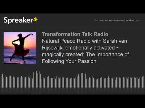 Natural Peace Radio with Sarah van Rijsewijk: emotionally activated ~ magically created: The Importa