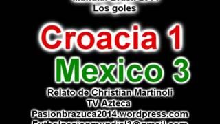Croacia 1 Mexico 3 (Relato de Christian Martinoli) Mundial de Brasil 2014 Los goles