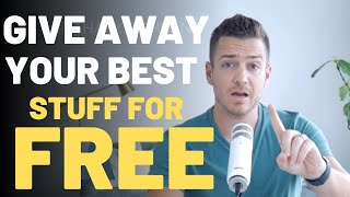 Give Away Your Best Stuff For Free