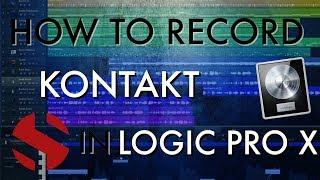 How-To: Record Kontakt In Logic Pro X (Tutorial)