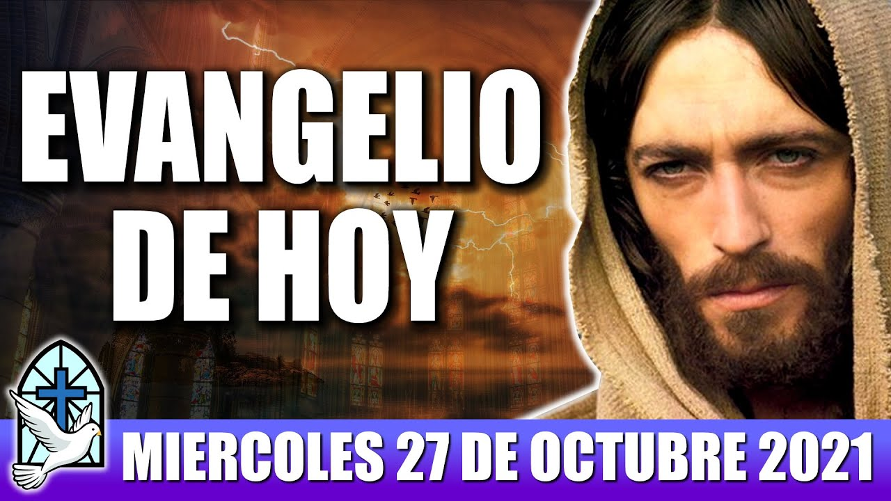 Evangelio De Hoy MIERCOLES 27 De OCTUBRE 2021 El Evangelio Del Día De Hoy