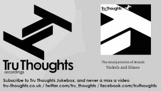 The Amalgamation of Soundz - Nickels and Dimes - Tru Thoughts Jukebox