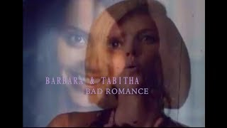 Barbara X Tabitha - BAD ROMANCE