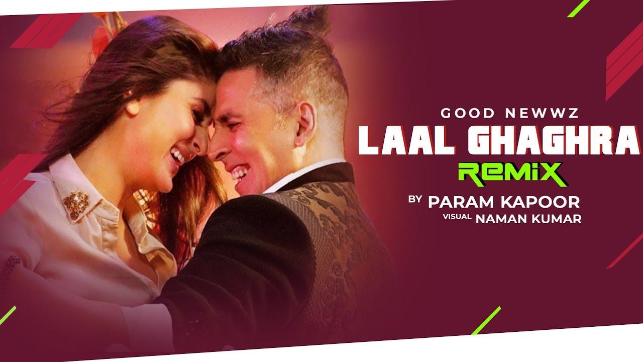 Laal Ghaghra (Remix) | Dj Param Kapoor | Good Newwz | Naman Kumar
