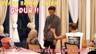 JANGAN BAGI AKU HILANG SABAR !! - PRANK AIRA & RAHIM G4DUH !!