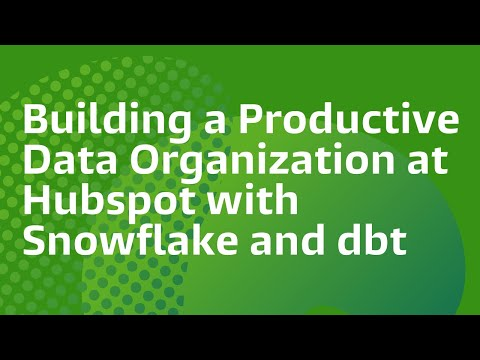 building-a-productive-data-organization-at-hubspot-with-snowflake-and-dbt