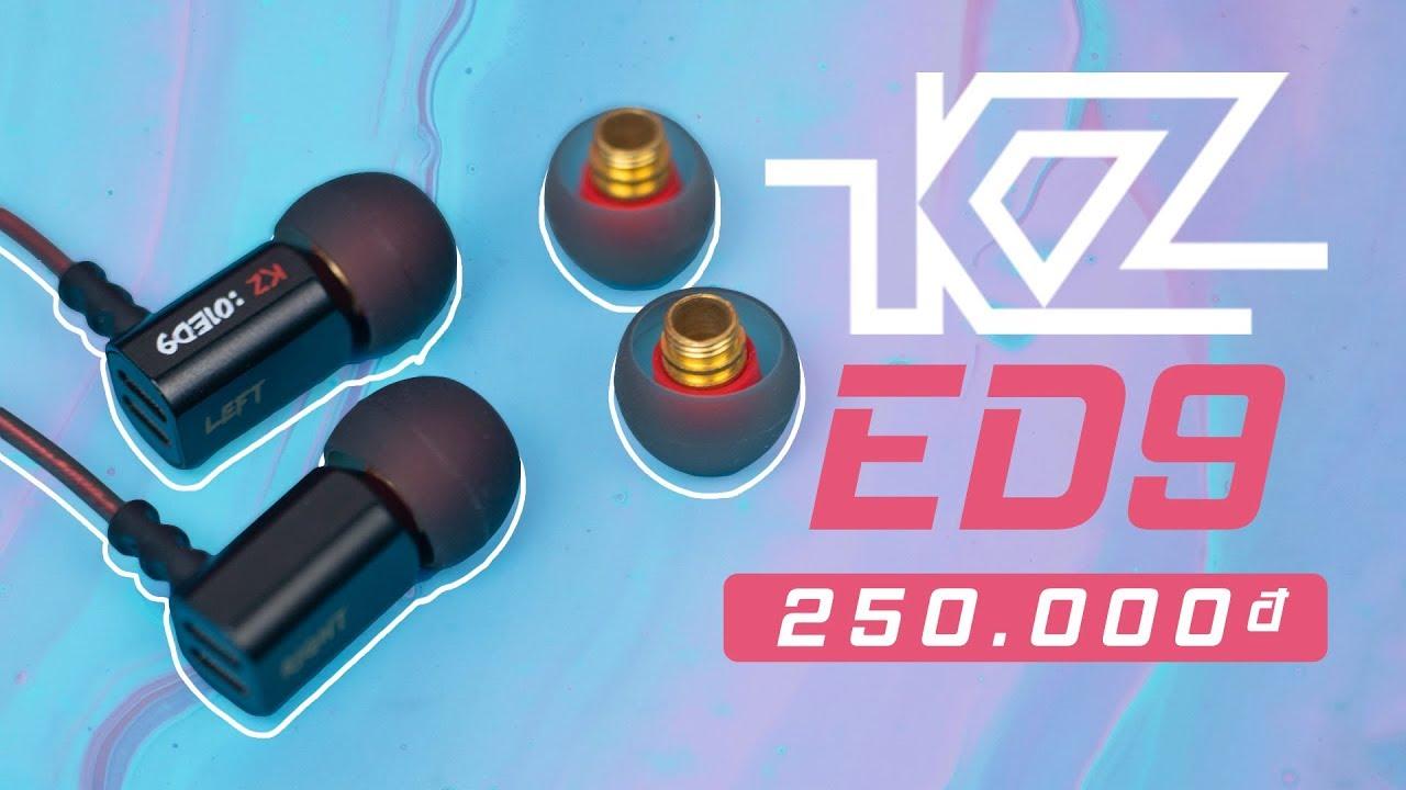 KZ ED9 : 250K việc gì phải mua tai AKG !?