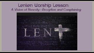 Lenten Worship Lesson - A Vision of Honesty - - Deception & Complaining