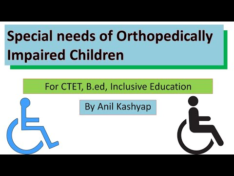 Special needs of Orthopedically Impaired Children |B.ed, creating an inclusive school| Anil Kashyap