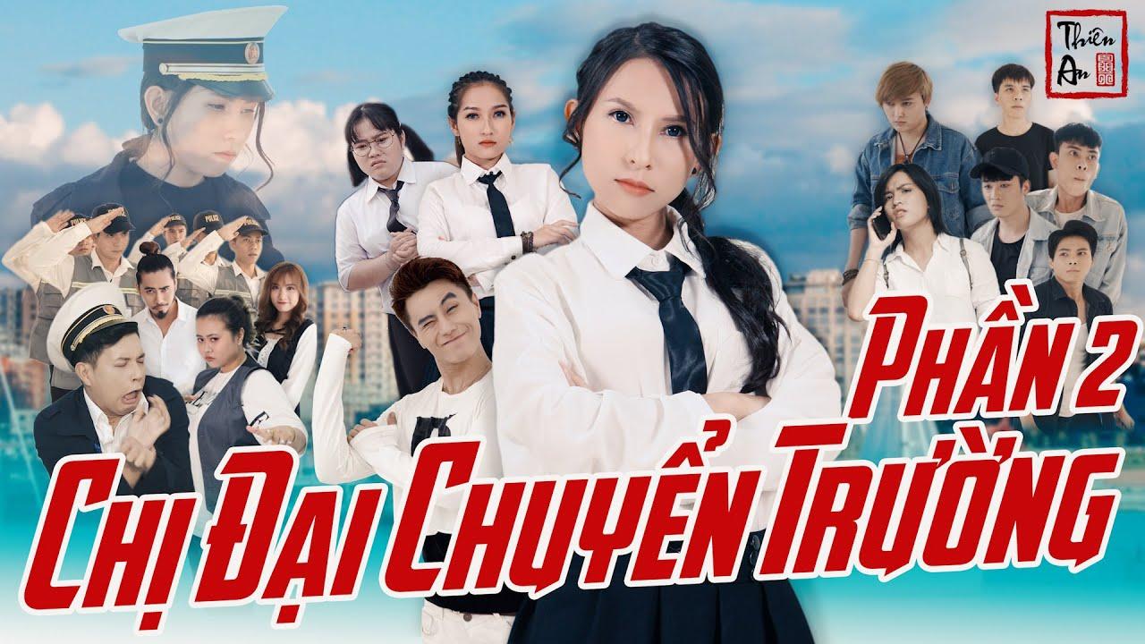 [Nhạc chế] – CHỊ ĐẠI CHUYỂN TRƯỜNG ( PHẦN 2 ) | Thiên An |  Gangster Girl In Highschool Part 2