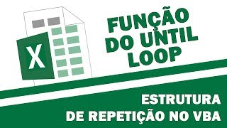 Função Do Until Loop - Como usar a estrutura de repetição Do Until no VBA?