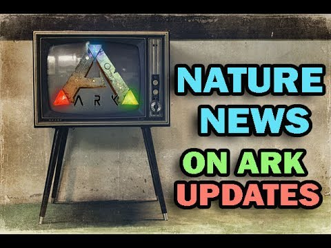 Nature News on Ark Updates and other things