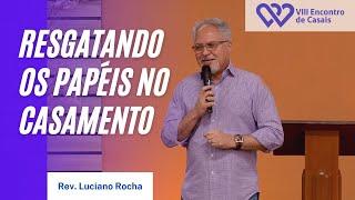 01- RESGATANDO OS PAPÉIS NO CASAMENTO - Rev. Luciano Rocha