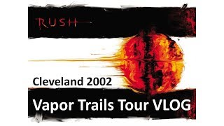 Rush - Vapor Trails Tour VLOG - Cleveland 2002