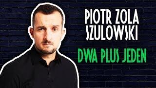 Piotr Zola Szulowski - DWA PLUS JEDEN   Stand-Up   Cały Występ   2019