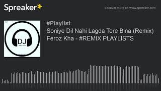 Soniye Dil Nahi Lagda Tere Bina (Remix) Feroz Kha - #REMIX PLAYLISTS (made with Spreaker)