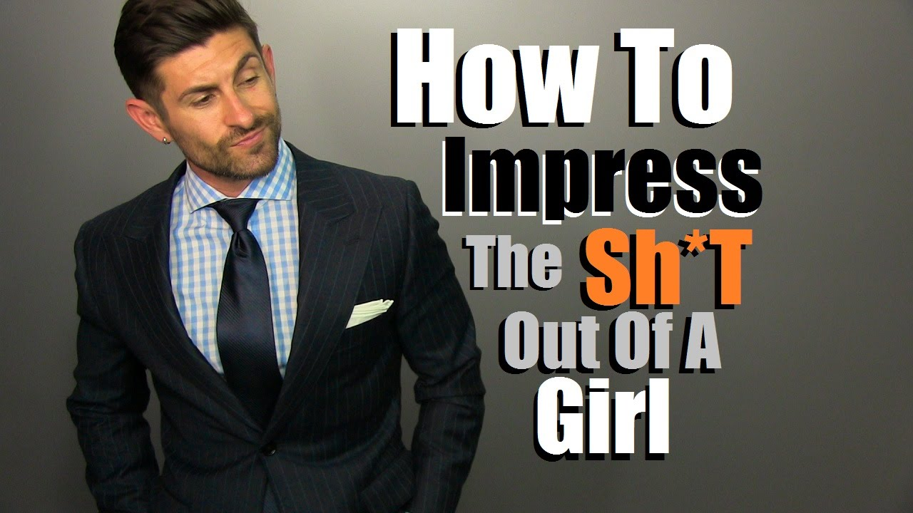3 Stylish Ways To Impress A Girl Thing Women Love On A Guy What
