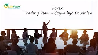 Forex: Trading Plan - Czym być Powinien / LiteForex Polska