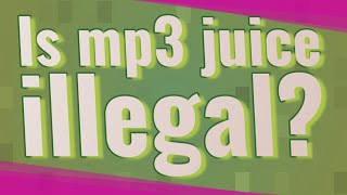 Download Is mp3 juice illegal?