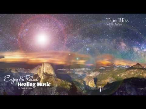 The Most Relaxing Music Ever True Bliss Pablo Arellano Youtube