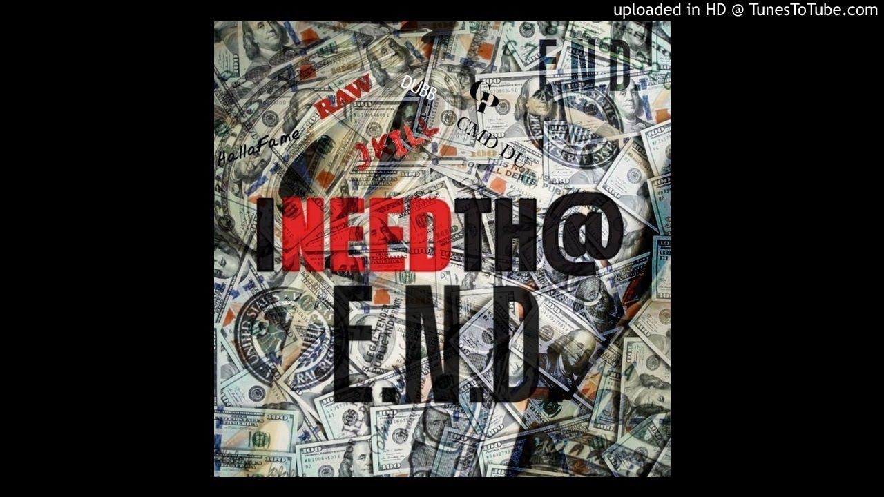 END (Raw, GP & Dubb Jae) - I Need That (Feat. J. Kill, HallAFame & CMD DU)