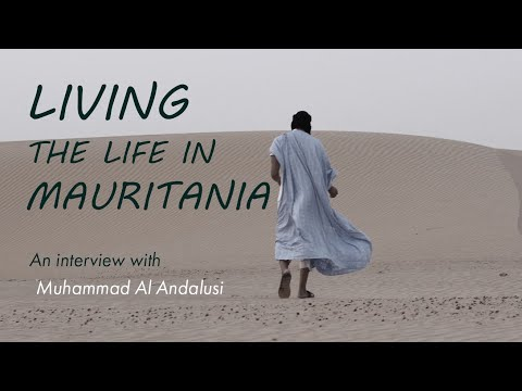 LIVING THE LIFE IN MAURITANIA - An Interview w/ Muhammad Al Andalusi