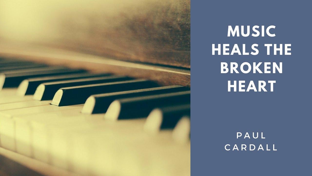 Music Heals The Broken Heart Paul Cardall Youtube