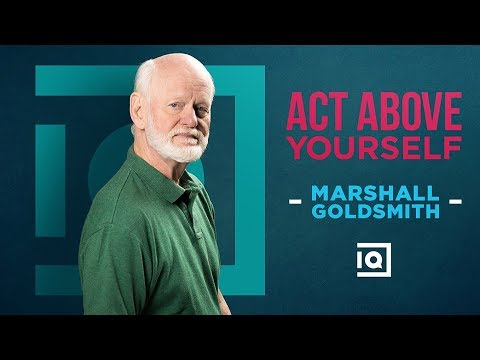 Act Above Yourself - Marshall Goldsmith | Inside Quest #54