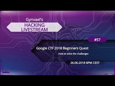 Hacking Livestream #57: Google CTF 2018 Beginners Quest