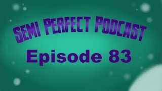 Semi-Perfect Podcast: Episode 83