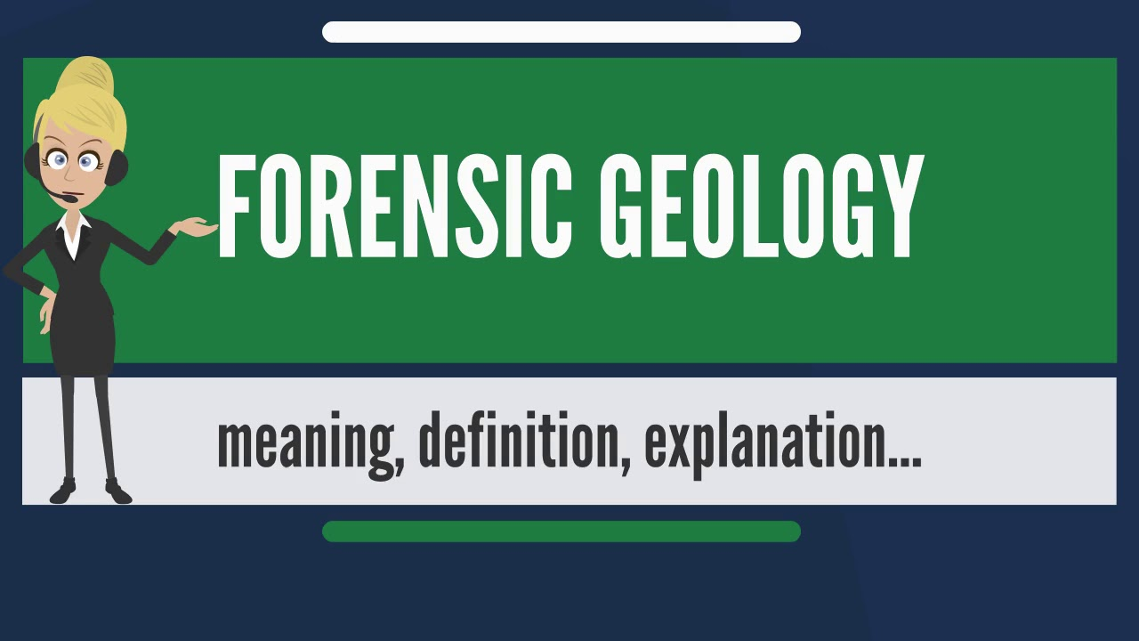 What Is Forensic Geology What Does Forensic Geology Mean Forensic Geology Meaning Explanation Youtube